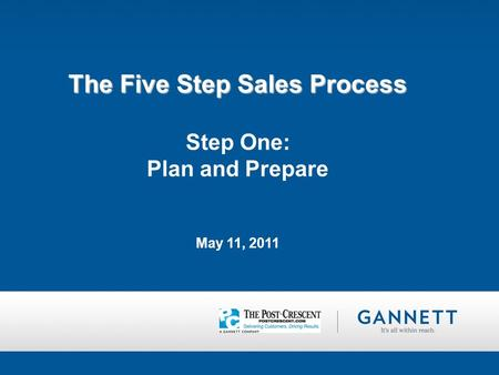 The Five Step Sales Process The Five Step Sales Process Step One: Plan and Prepare May 11, 2011.