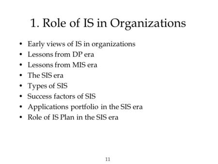 11 1. Role of IS in Organizations Early views of IS in organizations Lessons from DP era Lessons from MIS era The SIS era Types of SIS Success factors.