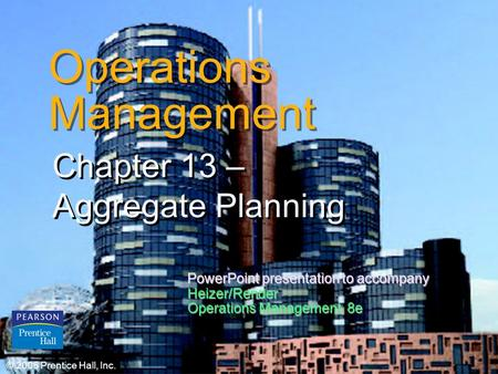 © 2006 Prentice Hall, Inc.13 – 1 Operations Management Chapter 13 – Aggregate Planning © 2006 Prentice Hall, Inc. PowerPoint presentation to accompany.