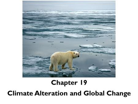 Climate Alteration and Global Change