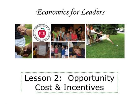 Economics for Leaders Lesson 2: Opportunity Cost & Incentives.