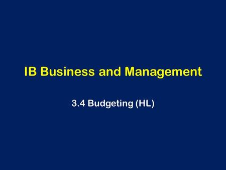 IB Business and Management 3.4 Budgeting (HL). Learning Outcomes the importance of budgeting for organisations (AO2) The difference between cost and profit.