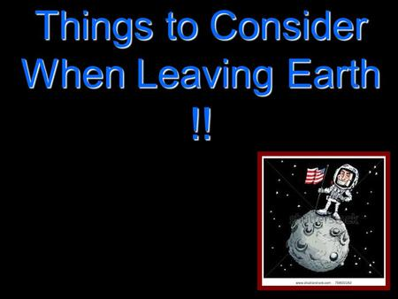 Things to Consider When Leaving Earth !!