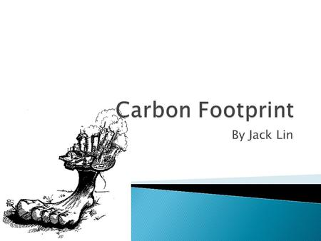 By Jack Lin.  Carbon footprints are the carbon emissions people leave behind doing their daily activities  Activities that emit carbon are: ◦ Driving.