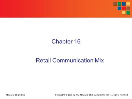 Chapter 16 Retail Communication Mix Copyright © 2009 by The McGraw-Hill Companies, Inc. All rights reserved.McGraw-Hill/Irwin.