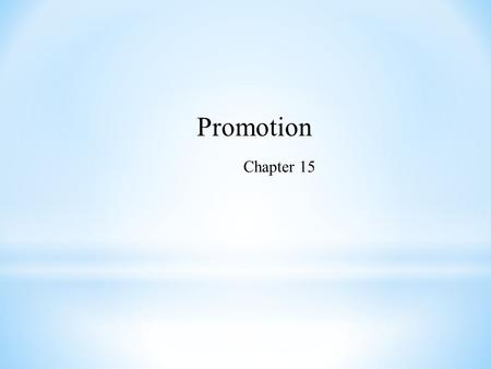 Promotion Chapter 15. The Role of Promotion in Marketing Inform Persuade Remind.