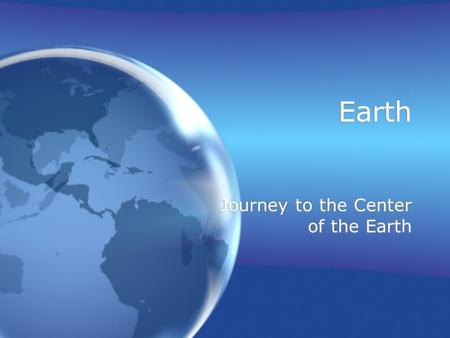 Earth Journey to the Center of the Earth. Earths Layers Earth's layers formed as a result of the denser, heavier minerals being pulled in more by gravity.