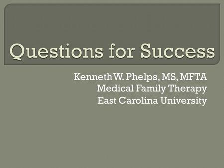 Kenneth W. Phelps, MS, MFTA Medical Family Therapy East Carolina University.