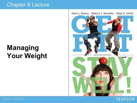 Chapter 8 Lecture Managing Your Weight. © 2013 Pearson Education, Inc. Learning Outcomes Explain why obesity is both a worldwide trend and a serious concern.