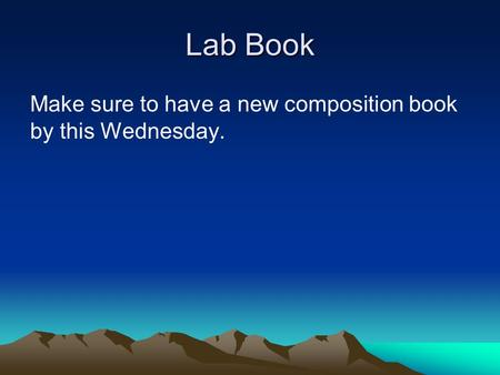 Lab Book Make sure to have a new composition book by this Wednesday.