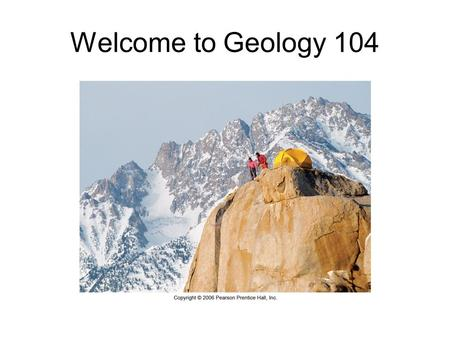 Welcome to Geology 104. Earth Science Geology Oceanography Meteorology Climate change.