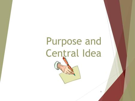 Purpose and Central Idea 1. General Purpose  To inform  To persuade  To entertain 2.