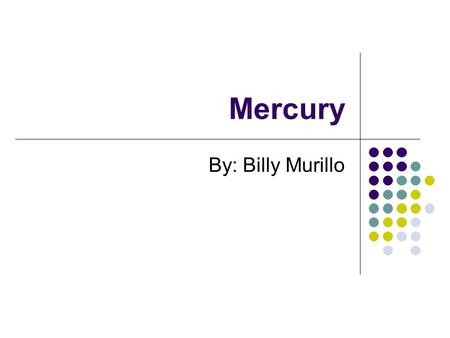 Mercury By: Billy Murillo. Distances Mercury is 28,580,000 miles from the sun Closest planet to the sun Perihelion distance is 10 to the 6 th kilometer.