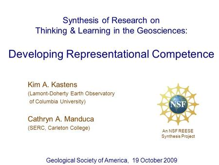 Synthesis of Research on Thinking & Learning in the Geosciences: Developing Representational Competence Kim A. Kastens (Lamont-Doherty Earth Observatory.