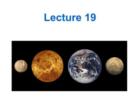 Lecture 19. Outline Discuss Quiz Mercury Venus Outline For Rest of Semester Oct. 29 th Chapter 9 (Earth) Nov 3 rd and 5 th Chapter 9 and Chapter 10 (Earth.