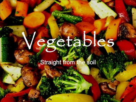 Vegetables Straight from the soil. What vegetables do you typically eat?  Carrots  L ettuce Onions   Spinach  Broccoli Cucumbers  Cucumis sativus.
