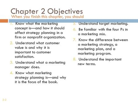 When you finish this chapter, you should 2-2 Chapter 2 Objectives 1. Know what the marketing concept is—and how it should affect strategy planning in a.