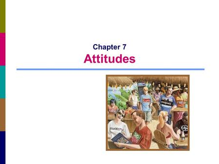 Chapter 7 Attitudes. 7-2 The Power of Attitudes Attitude: a lasting, general evaluation of people, objects, advertisements, or issues Attitude object.