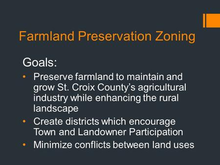 Farmland Preservation Zoning Goals: Preserve farmland to maintain and grow St. Croix County's agricultural industry while enhancing the rural landscape.