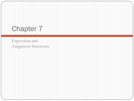Chapter 7 Expressions and Assignment Statements. Chapter 7 Topics 1-2 Introduction Arithmetic Expressions Overloaded Operators Type Conversions Relational.