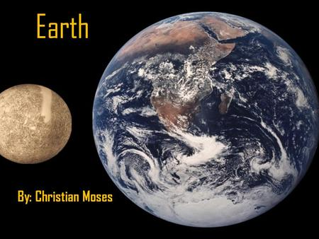 Earth By: Christian Moses Quick Facts Earth is the 3 rd planet from the sun The only planet in the milky way with plants The only planet that experiences.
