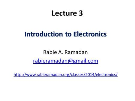 Lecture 3 Introduction to Electronics Rabie A. Ramadan