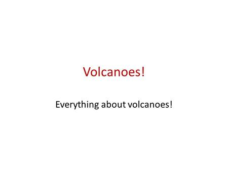 Volcanoes! Everything about volcanoes!. Where? Volcanoes usually are near the Ring of Fire. Volcanoes are on the North-West of America, Along the coastline.