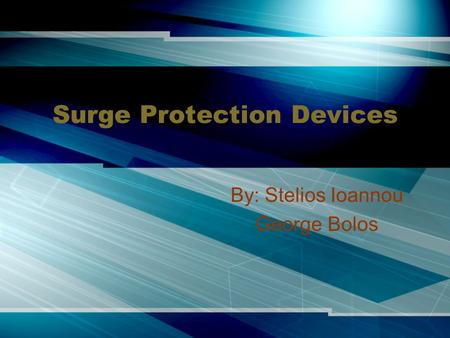 Surge Protection Devices By: Stelios Ioannou George Bolos.