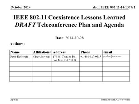 Doc.: IEEE 802.11-14/1377r1 Agenda October 2014 Peter Ecclesine, Cisco Systems IEEE 802.11 Coexistence Lessons Learned DRAFT Teleconference Plan and Agenda.