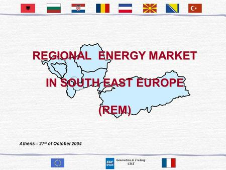 Generation & Trading CIST REGIONAL ENERGY MARKET IN SOUTH EAST EUROPE (REM) Athens – 27 th of October 2004.
