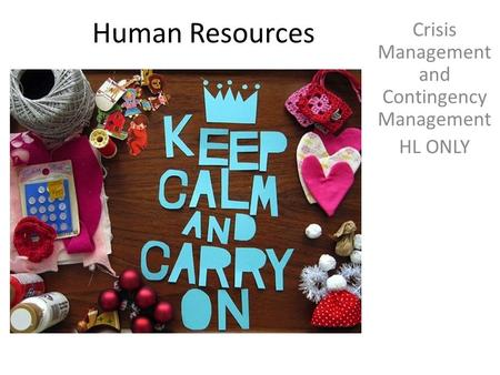 Human Resources Crisis Management and Contingency Management HL ONLY.