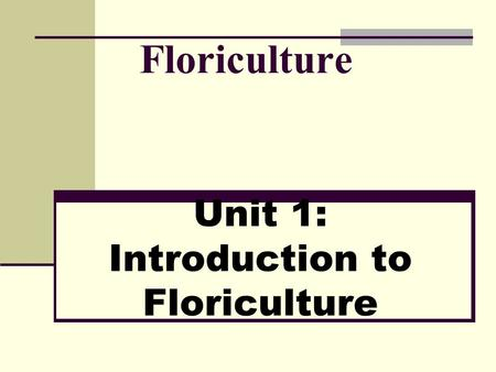 Unit 1: Introduction to Floriculture