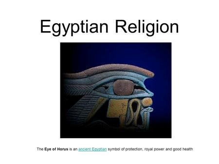 Egyptian Religion The Eye of Horus is an ancient Egyptian symbol of protection, royal power and good healthancient Egyptian.