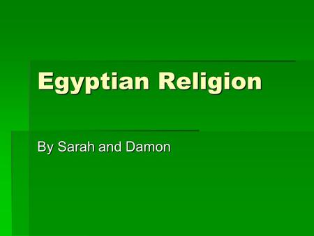 Egyptian Religion By Sarah and Damon. The Afterlife  The Egyptians wore a mask of the god Anubis.  For the Egyptians,death wasn't the end of life, it.
