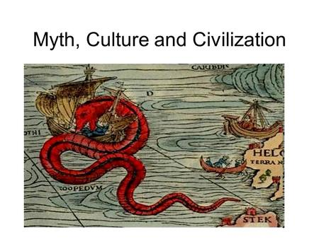 Myth, Culture and Civilization. What is a myth? Why do societies have them? What myths do you already know? Review (Group)