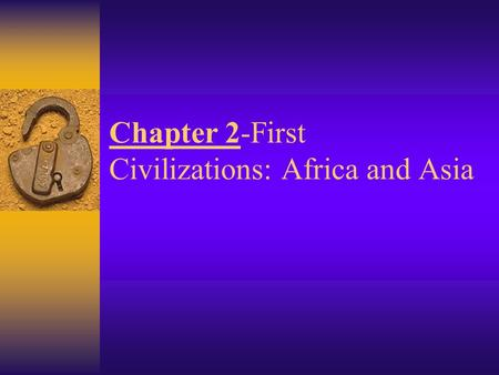 Chapter 2-First Civilizations: Africa and Asia. Objective: To understand the grandeur and accomplishments of ancient Egyptian civilization Focus: KWL.