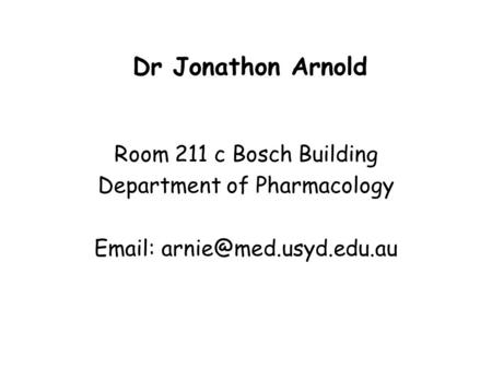 Dr Jonathon Arnold Room 211 c Bosch Building Department of Pharmacology