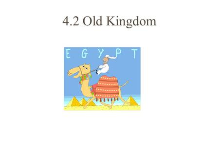 4.2 Old Kingdom. 1. 2 Kingdoms – Upper - south - Lower - north.