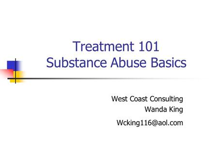 Treatment 101 Substance Abuse Basics West Coast Consulting Wanda King