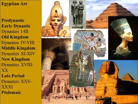 Egyptian Art Predynastic Early Dynastic Dynasties I-III Old Kingdom Dynasties IV-VIII Middle Kingdom Dynasties XI-XIV New Kingdom Dynasties XVIII- XX Late.