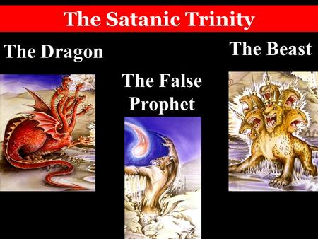The Satanic Trinity The Dragon The Beast The False Prophet.