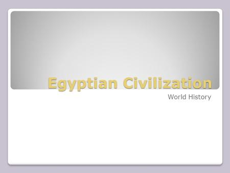 Egyptian Civilization World History. Impact of Geography Nile River ◦Details ◦Divides Egypt ◦Advantages  Transport  Flooding (soil) ◦ Sept/Oct ◦ More.