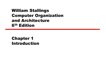 William Stallings Computer Organization and Architecture 6 th Edition Chapter 1 Introduction.