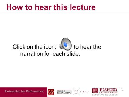 1 Partnership for Performance How to hear this lecture Click on the icon: to hear the narration for each slide.