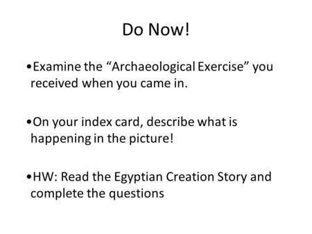 "Do Now! Examine the ""Archaeological Exercise"" you received when you came in. On your index card, describe what is happening in the picture! HW: Read the."