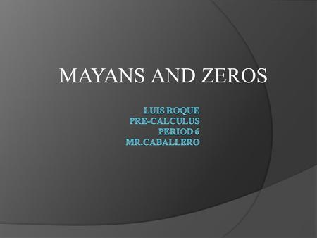 MAYANS AND ZEROS Introduction  develop the number zero  Predicting the end of time  200 B.C.
