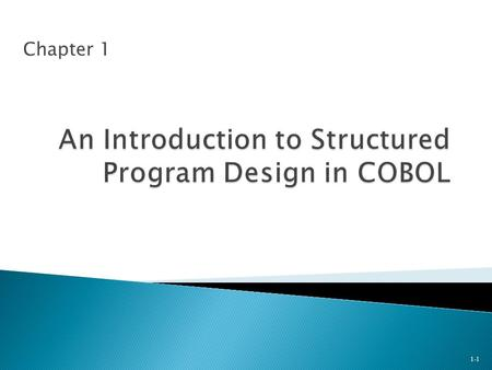 Chapter 1 1-1. To familiarize you with  Why COBOL is a popular business-oriented language.  Programming practices and techniques  History of COBOL.