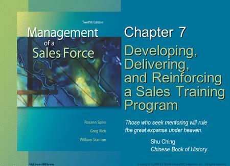 McGraw-Hill/Irwin Copyright © 2008 by The McGraw-Hill Companies, Inc. All rights reserved. Chapter 7 Developing, Delivering, and Reinforcing a Sales Training.