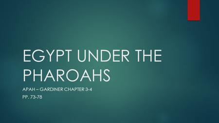 EGYPT UNDER THE PHAROAHS APAH – GARDINER CHAPTER 3-4 PP. 73-78.