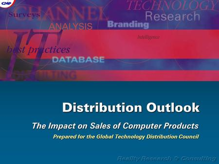 Distribution Outlook The Impact on Sales of Computer Products Prepared for the Global Technology Distribution Council.